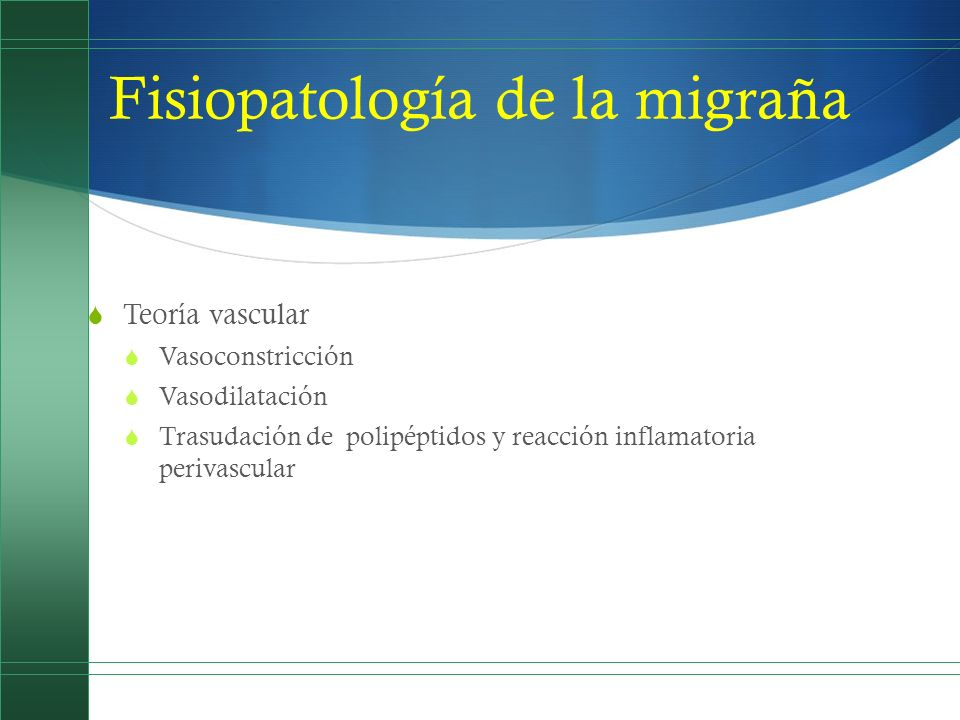 Teoría vascular Vasoconstricción Vasodilatación Trasudación de polipéptidos y reacción inflamatoria perivascular
