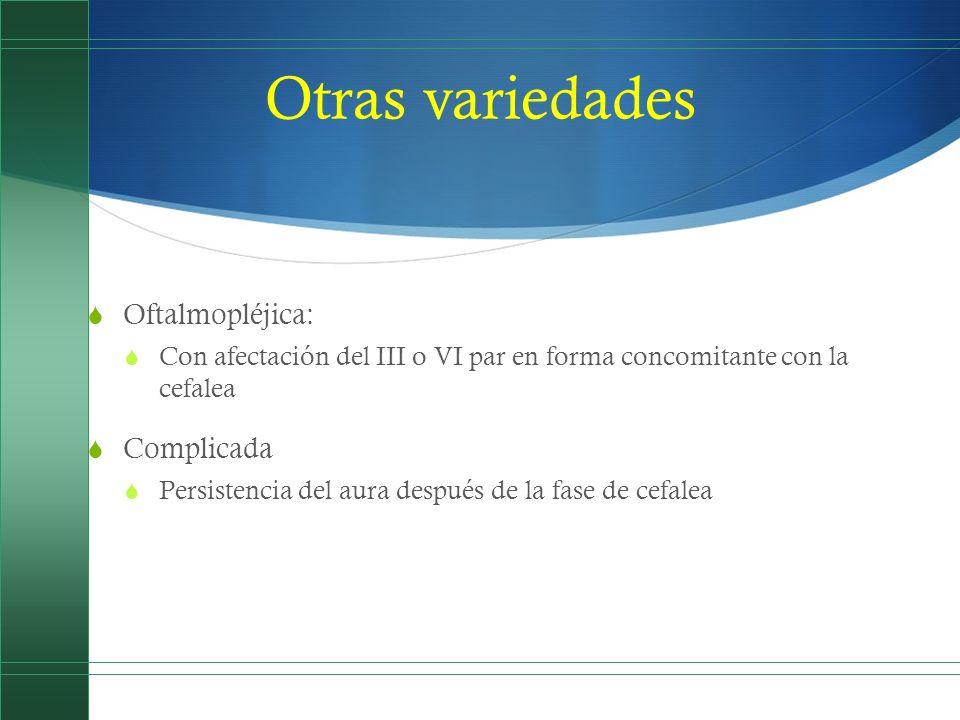 Otras variedades Oftalmopléjica: Con afectación del III o VI par en forma concomitante con la cefalea Complicada Persistencia del aura después de la f