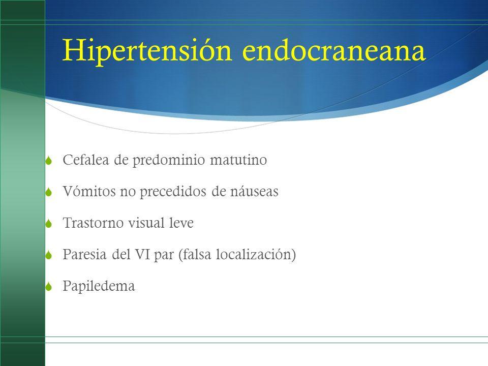 Hipertensión endocraneana Cefalea de predominio matutino Vómitos no precedidos de náuseas Trastorno visual leve Paresia del VI par (falsa localización