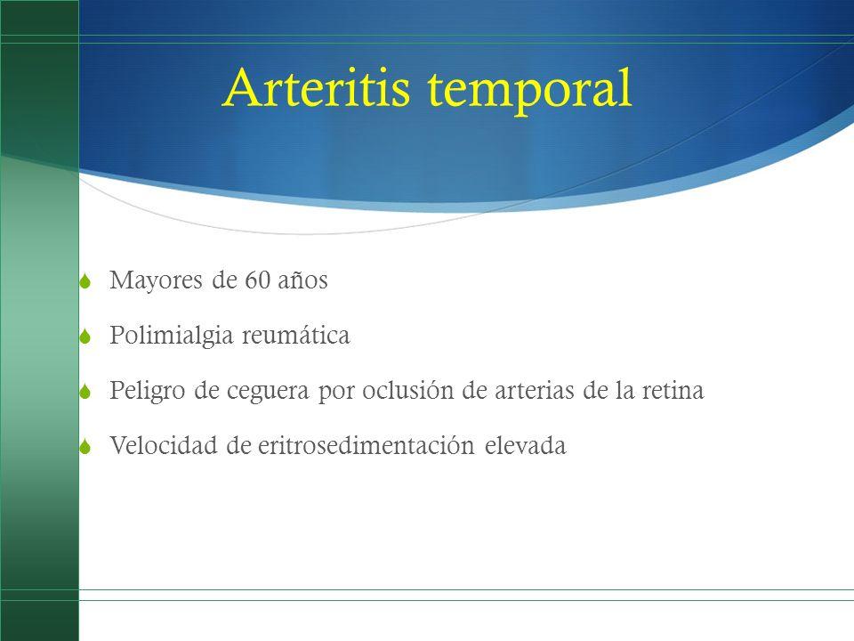 Arteritis temporal Mayores de 60 años Polimialgia reumática Peligro de ceguera por oclusión de arterias de la retina Velocidad de eritrosedimentación