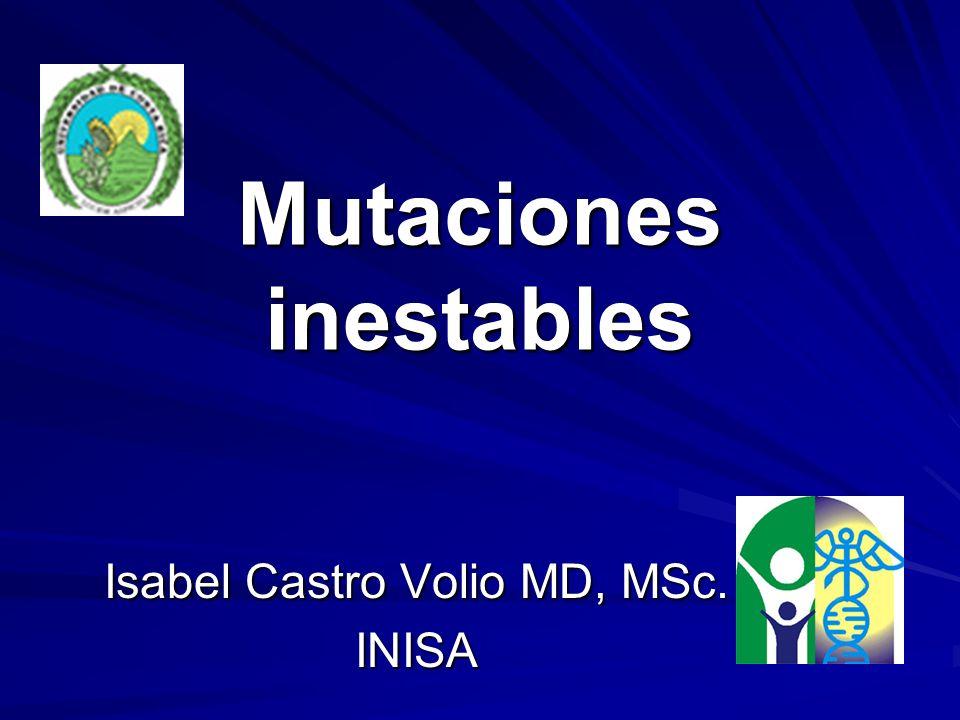 Mutaciones inestables Isabel Castro Volio MD, MSc. INISA