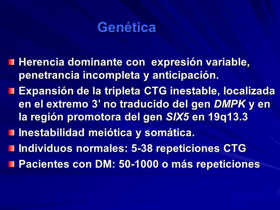 Genética Genética Herencia dominante con expresión variable, penetrancia incompleta y anticipación. Expansión de la tripleta CTG inestable, localizada