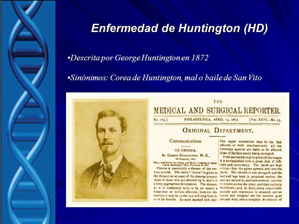 Enfermedad de Huntington (HD) Descrita por George Huntington en 1872 Sinónimos: Corea de Huntington, mal o baile de San Vito