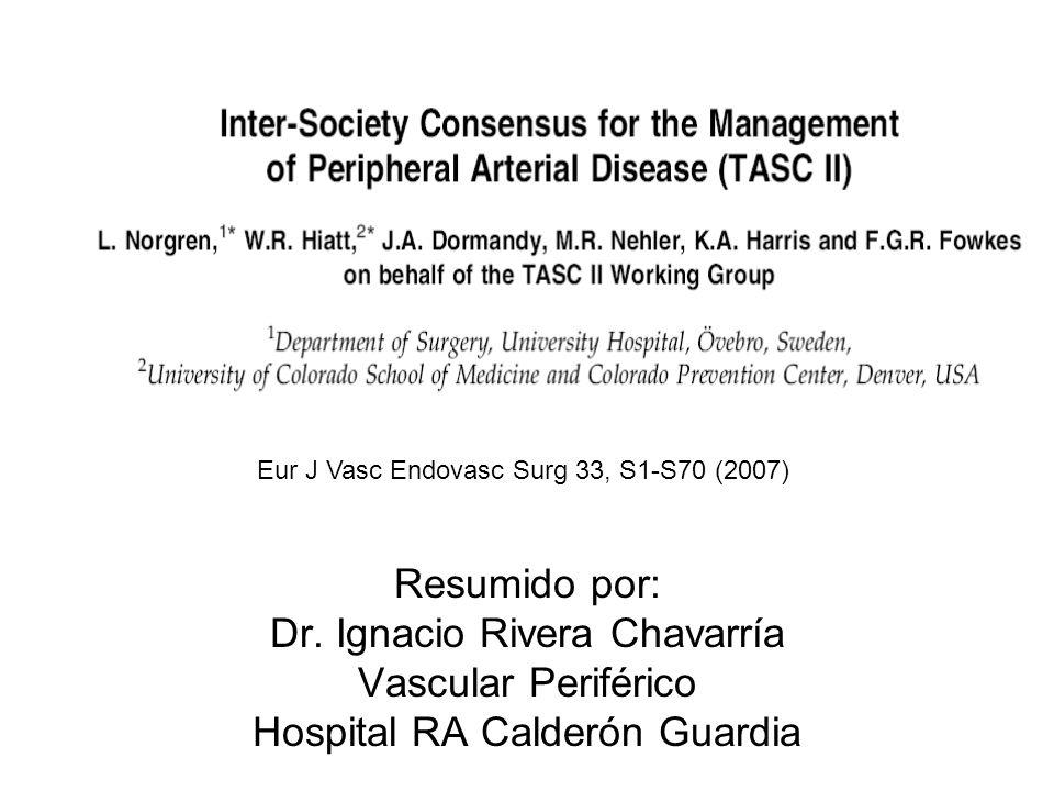 Resumido por: Dr. Ignacio Rivera Chavarría Vascular Periférico Hospital RA Calderón Guardia Eur J Vasc Endovasc Surg 33, S1-S70 (2007)