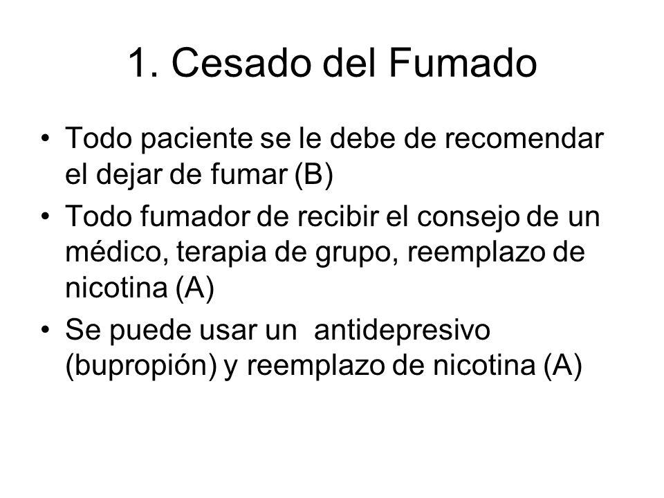1. Cesado del Fumado Todo paciente se le debe de recomendar el dejar de fumar (B) Todo fumador de recibir el consejo de un médico, terapia de grupo, r