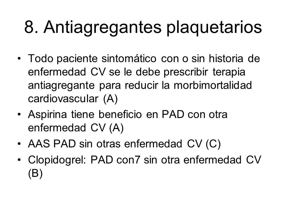 8. Antiagregantes plaquetarios Todo paciente sintomático con o sin historia de enfermedad CV se le debe prescribir terapia antiagregante para reducir
