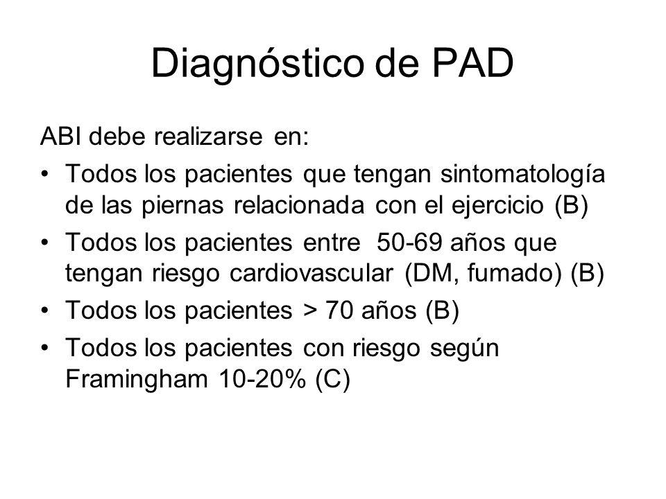 Diagnóstico de PAD ABI debe realizarse en: Todos los pacientes que tengan sintomatología de las piernas relacionada con el ejercicio (B) Todos los pac