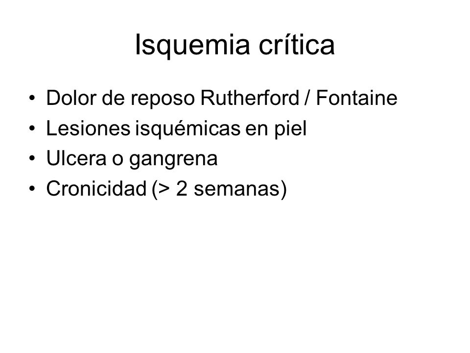 Dolor de reposo Rutherford / Fontaine Lesiones isquémicas en piel Ulcera o gangrena Cronicidad (> 2 semanas)
