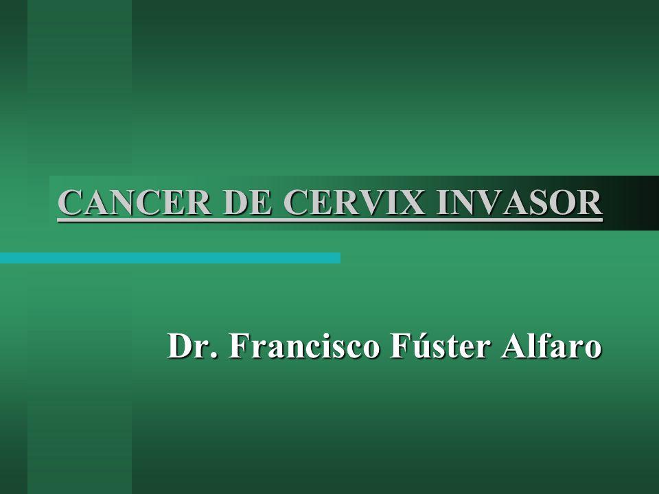 CANCER DE CERVIX INVASOR Dr. Francisco Fúster Alfaro
