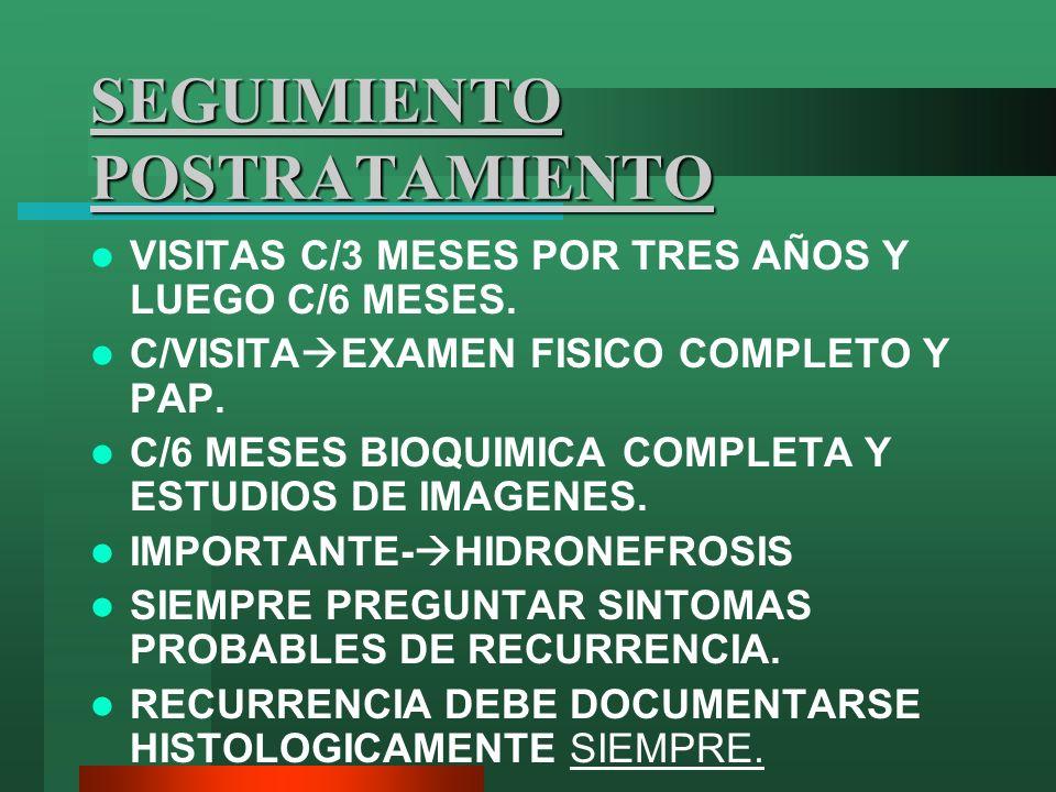 SEGUIMIENTO POSTRATAMIENTO VISITAS C/3 MESES POR TRES AÑOS Y LUEGO C/6 MESES. C/VISITA EXAMEN FISICO COMPLETO Y PAP. C/6 MESES BIOQUIMICA COMPLETA Y E