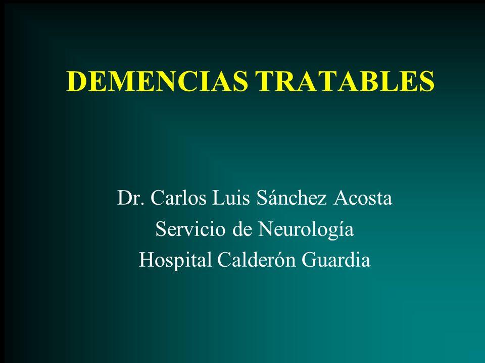 DEMENCIAS TRATABLES Dr. Carlos Luis Sánchez Acosta Servicio de Neurología Hospital Calderón Guardia