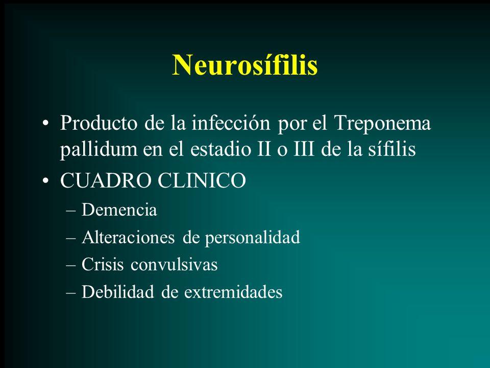 Neurosífilis Producto de la infección por el Treponema pallidum en el estadio II o III de la sífilis CUADRO CLINICO –Demencia –Alteraciones de persona