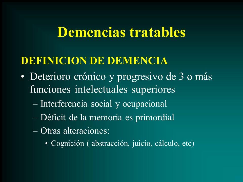Demencias tratables DEFINICION DE DEMENCIA Deterioro crónico y progresivo de 3 o más funciones intelectuales superiores –Interferencia social y ocupac