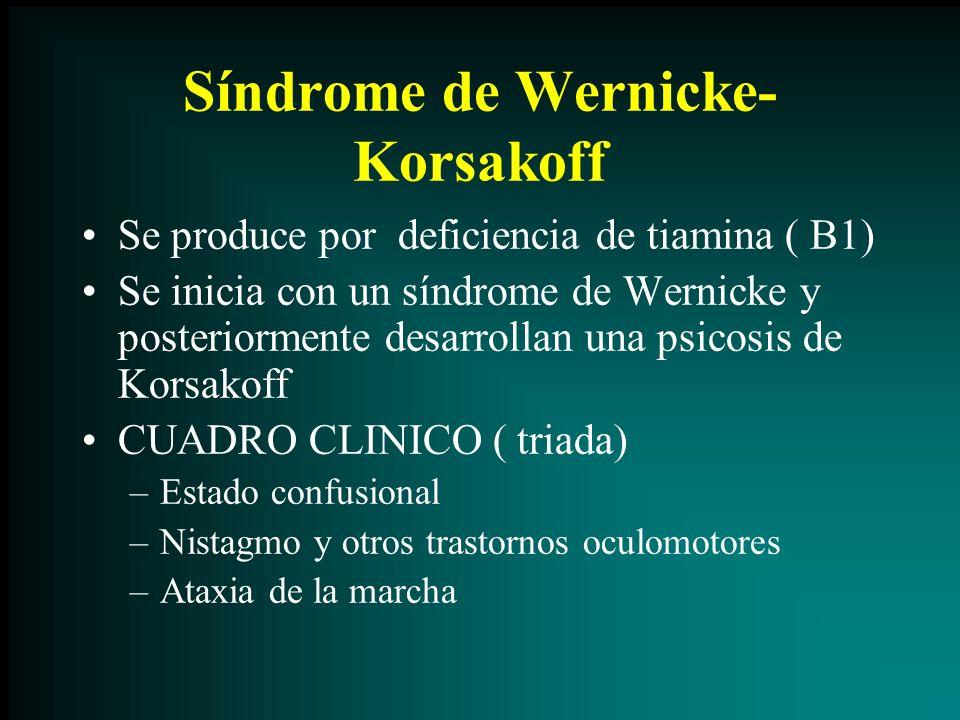 Síndrome de Wernicke- Korsakoff Se produce por deficiencia de tiamina ( B1) Se inicia con un síndrome de Wernicke y posteriormente desarrollan una psi