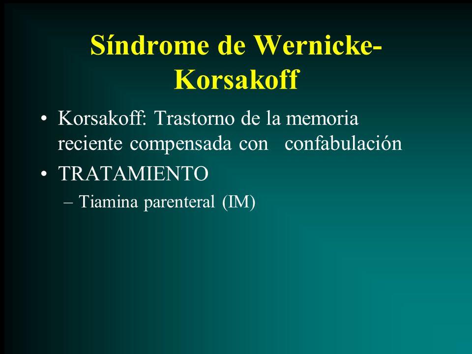 Síndrome de Wernicke- Korsakoff Korsakoff: Trastorno de la memoria reciente compensada con confabulación TRATAMIENTO –Tiamina parenteral (IM)