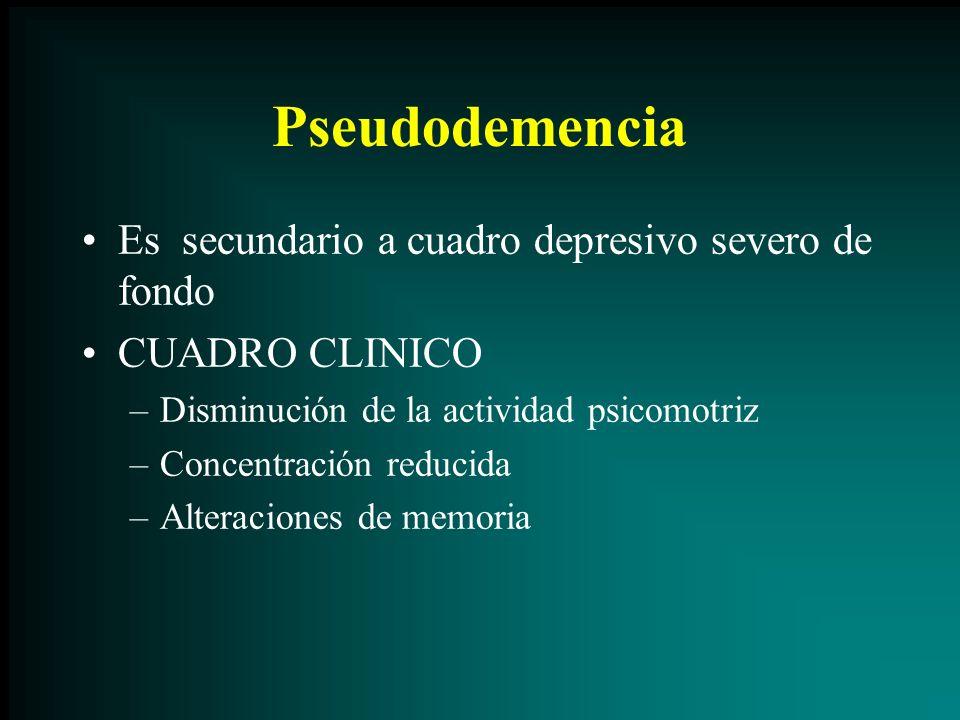 Pseudodemencia Es secundario a cuadro depresivo severo de fondo CUADRO CLINICO –Disminución de la actividad psicomotriz –Concentración reducida –Alter
