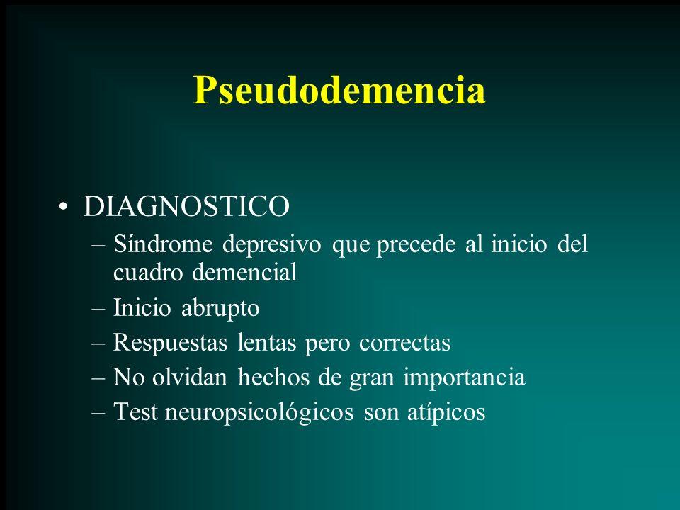 Pseudodemencia DIAGNOSTICO –Síndrome depresivo que precede al inicio del cuadro demencial –Inicio abrupto –Respuestas lentas pero correctas –No olvida