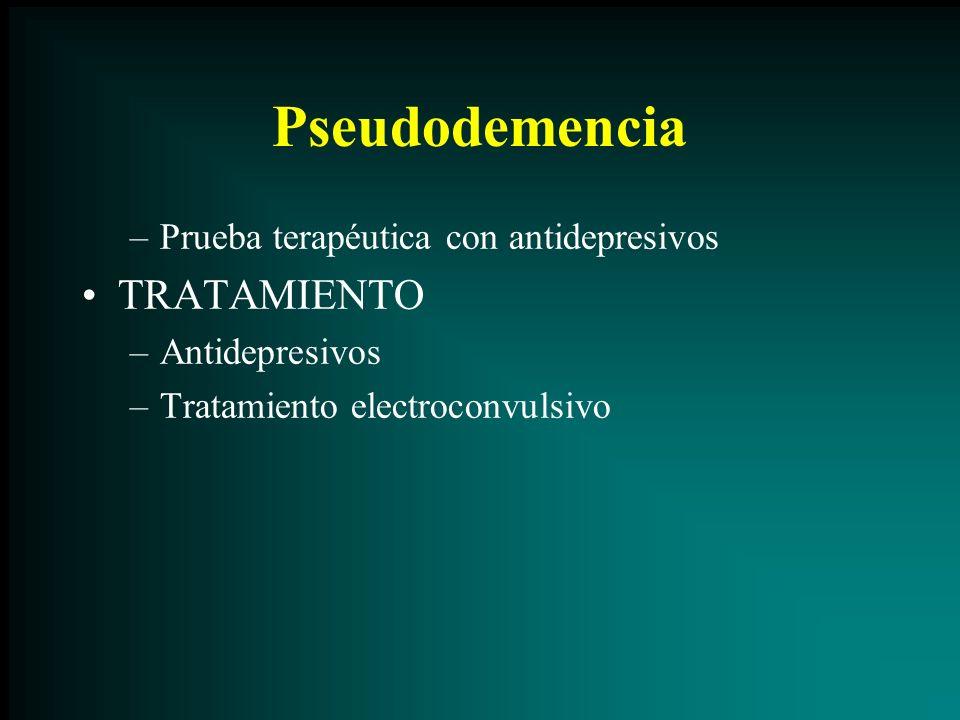 Pseudodemencia –Prueba terapéutica con antidepresivos TRATAMIENTO –Antidepresivos –Tratamiento electroconvulsivo
