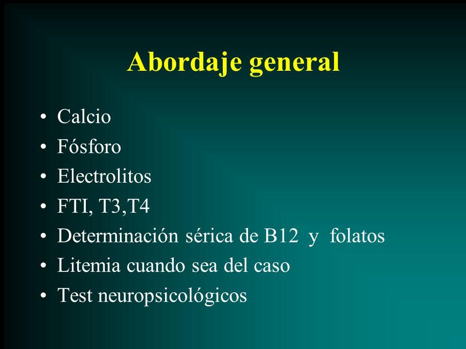Abordaje general Calcio Fósforo Electrolitos FTI, T3,T4 Determinación sérica de B12 y folatos Litemia cuando sea del caso Test neuropsicológicos