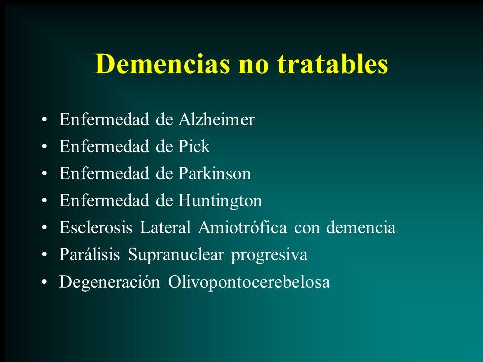 Demencias no tratables Enfermedad de Alzheimer Enfermedad de Pick Enfermedad de Parkinson Enfermedad de Huntington Esclerosis Lateral Amiotrófica con