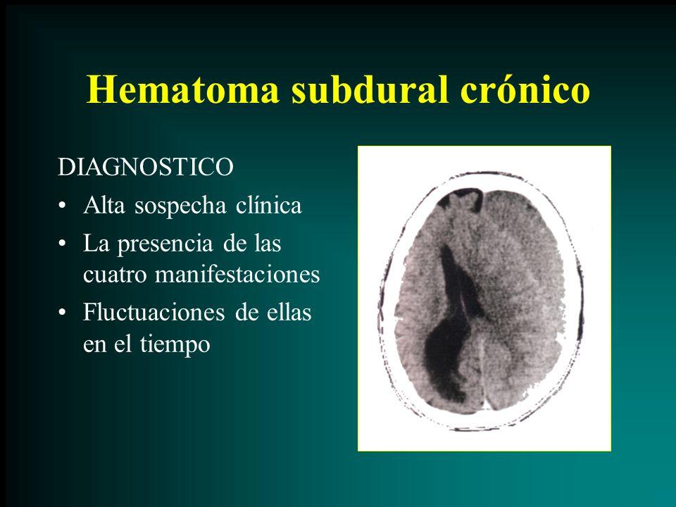 Hematoma subdural crónico DIAGNOSTICO Alta sospecha clínica La presencia de las cuatro manifestaciones Fluctuaciones de ellas en el tiempo
