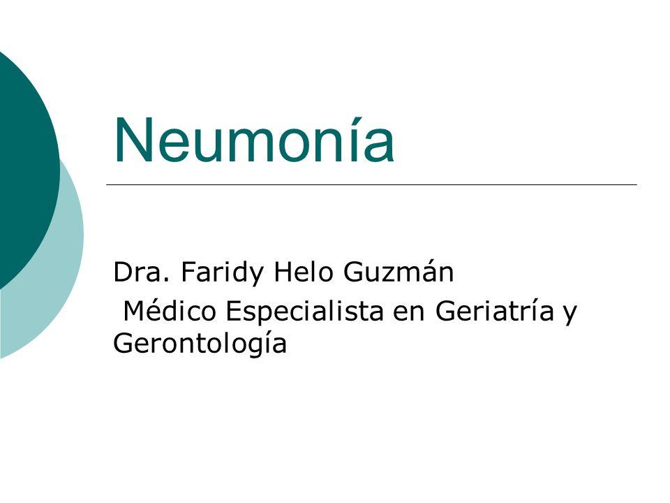 Neumonía Dra. Faridy Helo Guzmán Médico Especialista en Geriatría y Gerontología