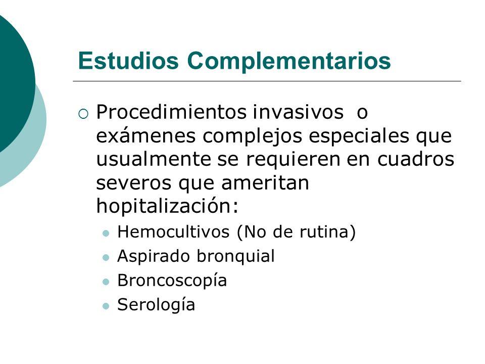 Estudios Complementarios Procedimientos invasivos o exámenes complejos especiales que usualmente se requieren en cuadros severos que ameritan hopitali