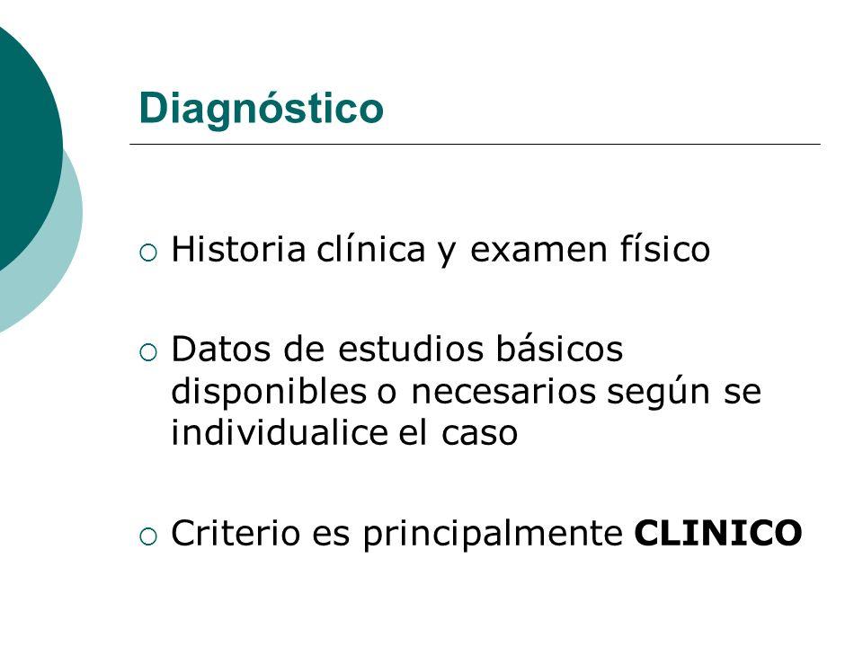 Diagnóstico Historia clínica y examen físico Datos de estudios básicos disponibles o necesarios según se individualice el caso Criterio es principalme