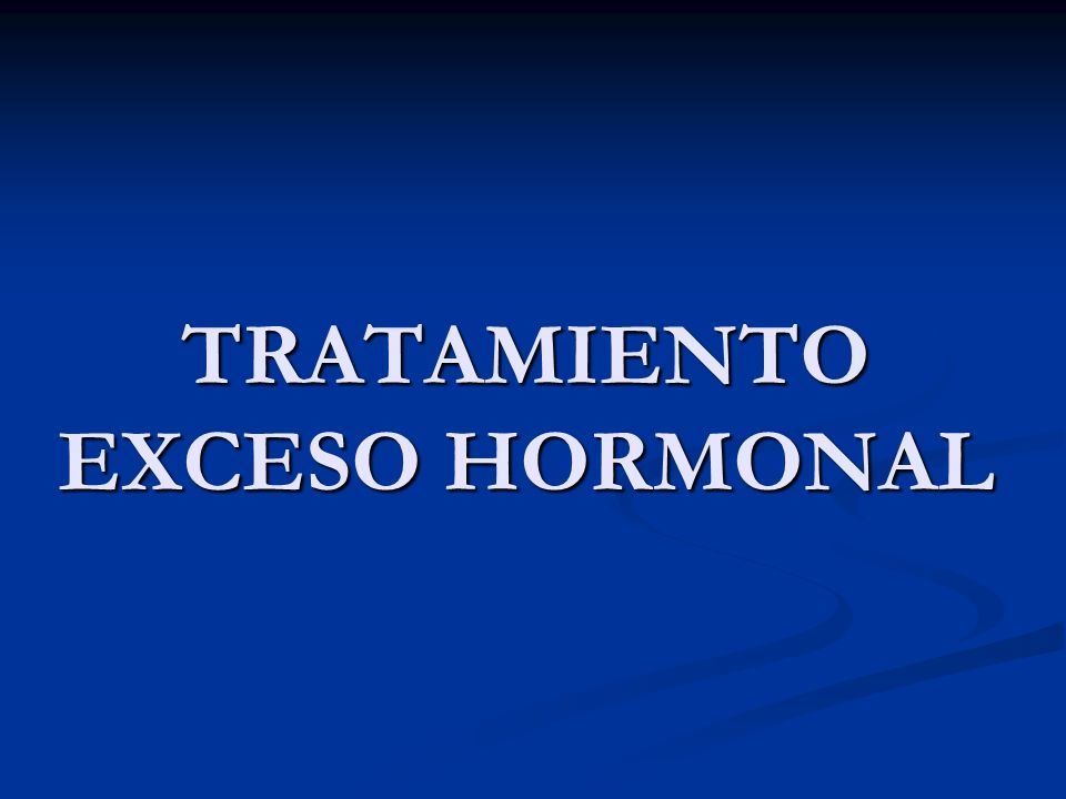 TRATAMIENTO EXCESO HORMONAL