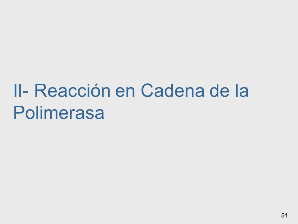 51 II- Reacción en Cadena de la Polimerasa