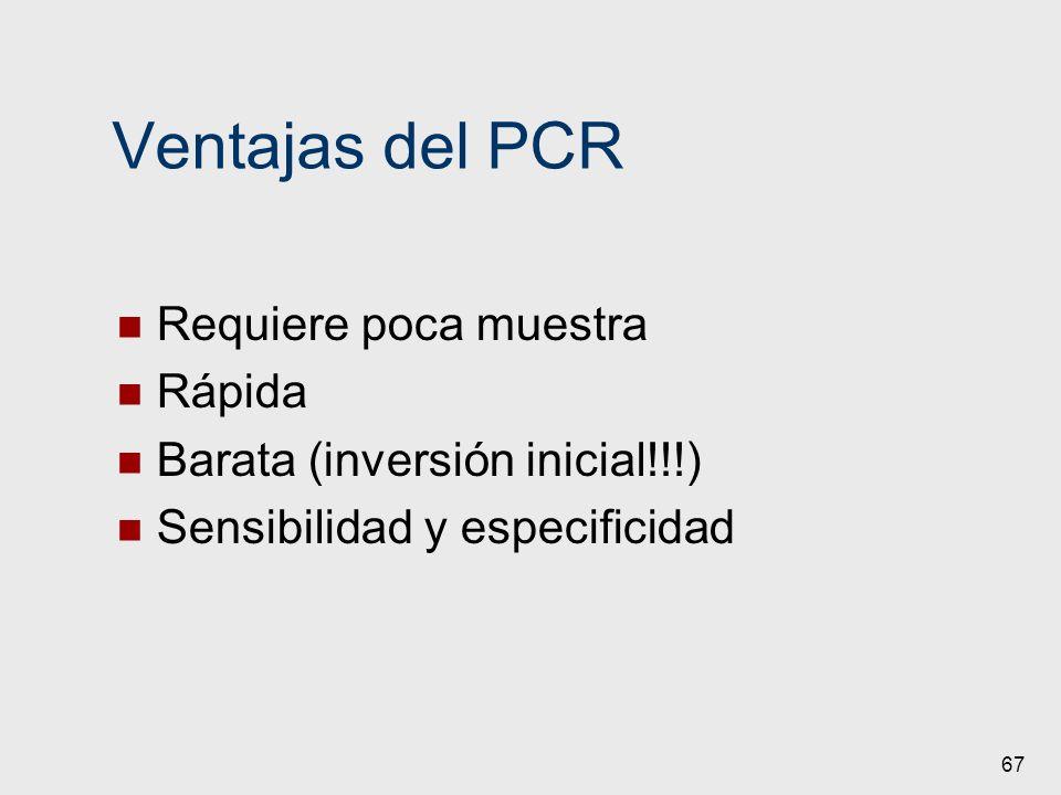 67 Ventajas del PCR Requiere poca muestra Rápida Barata (inversión inicial!!!) Sensibilidad y especificidad
