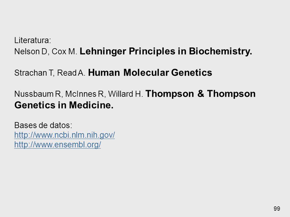 99 Literatura: Nelson D, Cox M. Lehninger Principles in Biochemistry. Strachan T, Read A. Human Molecular Genetics Nussbaum R, McInnes R, Willard H. T