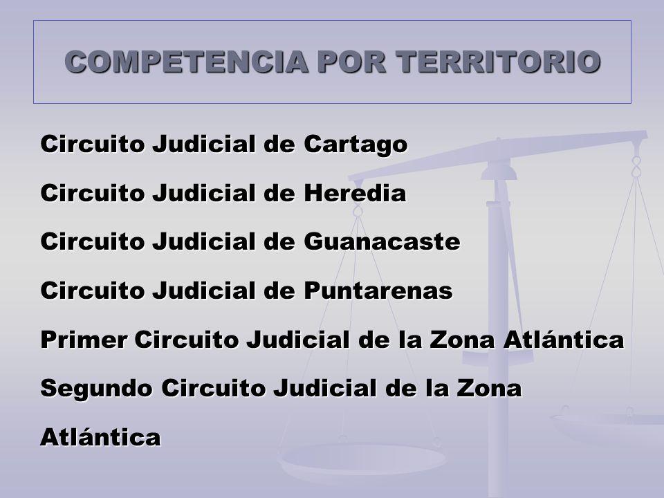 COMPETENCIA POR TERRITORIO Circuito Judicial de Cartago Circuito Judicial de Heredia Circuito Judicial de Guanacaste Circuito Judicial de Puntarenas P