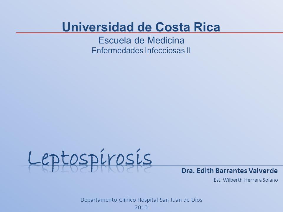 Dra. Edith Barrantes Valverde Est. Wilberth Herrera Solano Departamento Clínico Hospital San Juan de Dios 2010 Universidad de Costa Rica Escuela de Me