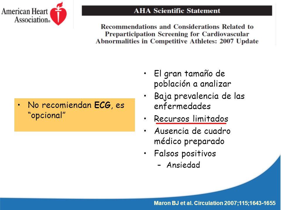 No recomiendan ECG, es opcional El gran tamaño de población a analizar Baja prevalencia de las enfermedades Recursos limitados Ausencia de cuadro médico preparado Falsos positivos –Ansiedad Maron BJ et al.