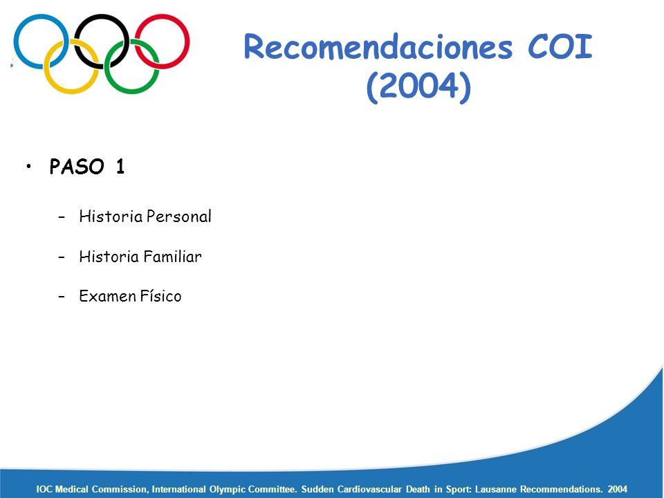Recomendaciones COI (2004) PASO 1 –Historia Personal –Historia Familiar –Examen Físico IOC Medical Commission, International Olympic Committee. Sudden