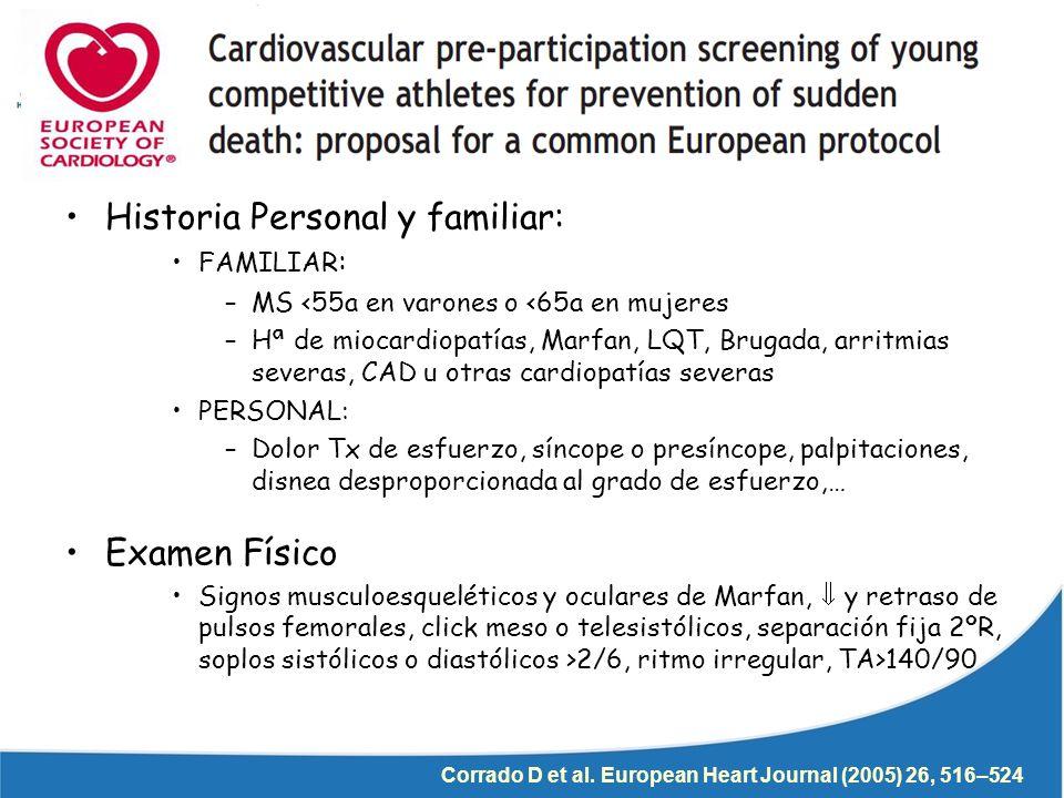 Corrado D et al. European Heart Journal (2005) 26, 516–524 Historia Personal y familiar: FAMILIAR : –MS <55a en varones o <65a en mujeres –Hª de mioca