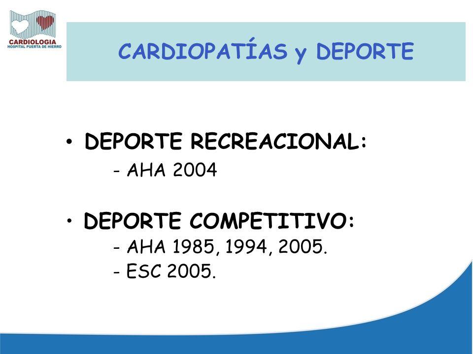 DEPORTE RECREACIONAL: - AHA 2004 DEPORTE COMPETITIVO: - AHA 1985, 1994, 2005. - ESC 2005. CARDIOPATÍAS y DEPORTE