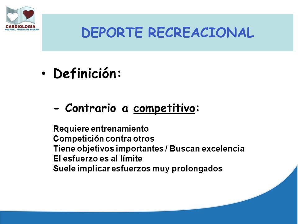 DEPORTE RECREACIONAL Definición: - Contrario a competitivo: Requiere entrenamiento Competición contra otros Tiene objetivos importantes / Buscan excelencia El esfuerzo es al límite Suele implicar esfuerzos muy prolongados