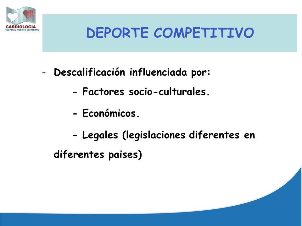 DEPORTE COMPETITIVO -Descalificación influenciada por: - Factores socio-culturales. - Económicos. - Legales (legislaciones diferentes en diferentes pa
