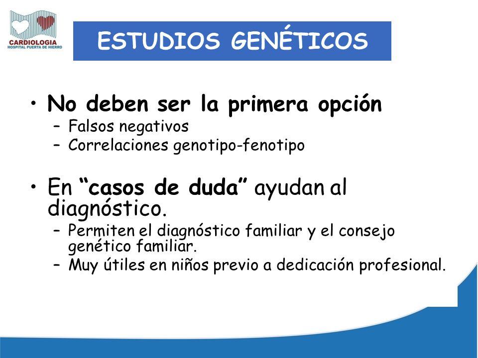 No deben ser la primera opción –Falsos negativos –Correlaciones genotipo-fenotipo En casos de duda ayudan al diagnóstico. –Permiten el diagnóstico fam