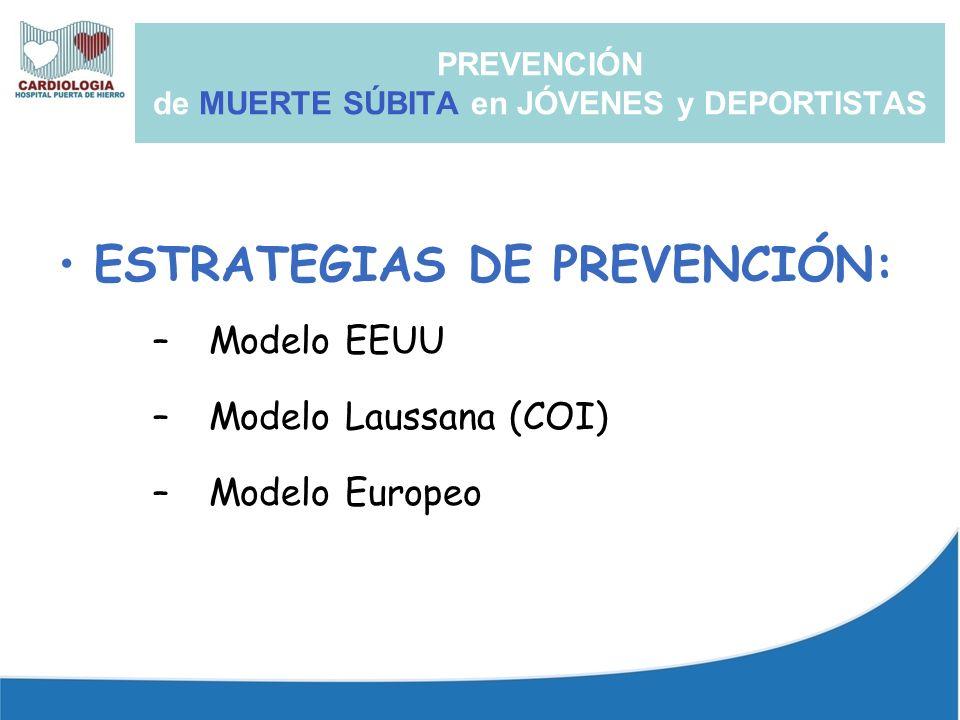 ESTRATEGIAS DE PREVENCIÓN: –Modelo EEUU –Modelo Laussana (COI) –Modelo Europeo PREVENCIÓN de MUERTE SÚBITA en JÓVENES y DEPORTISTAS