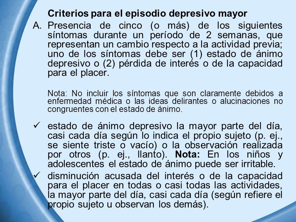 Criterios para el episodio depresivo mayor A.Presencia de cinco (o más) de los siguientes síntomas durante un período de 2 semanas, que representan un
