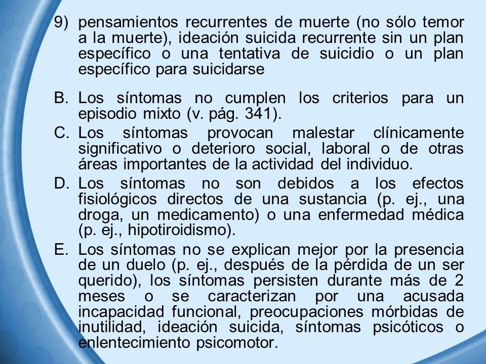 9)pensamientos recurrentes de muerte (no sólo temor a la muerte), ideación suicida recurrente sin un plan específico o una tentativa de suicidio o un