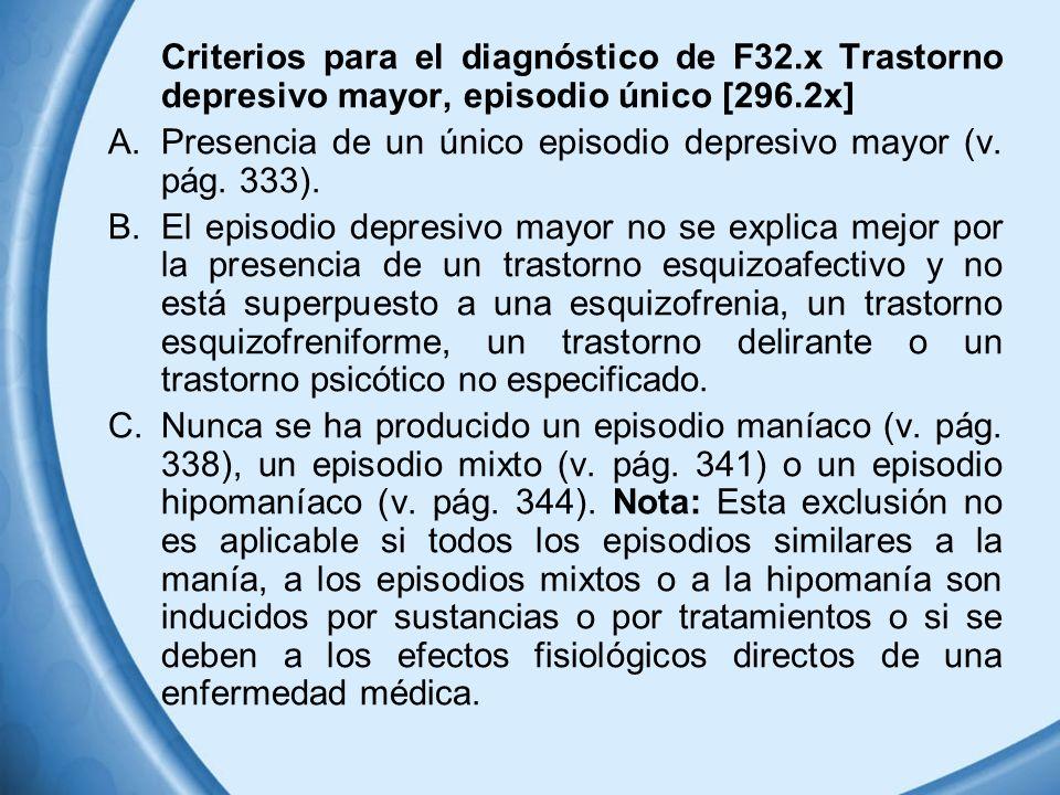 Criterios para el diagnóstico de F32.x Trastorno depresivo mayor, episodio único [296.2x] A.Presencia de un único episodio depresivo mayor (v. pág. 33