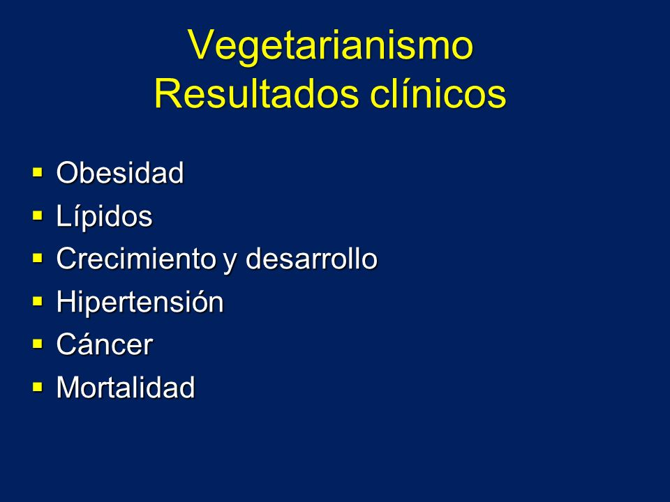 Vegetarianismo Resultados clínicos Obesidad Obesidad Lípidos Lípidos Crecimiento y desarrollo Crecimiento y desarrollo Hipertensión Hipertensión Cánce