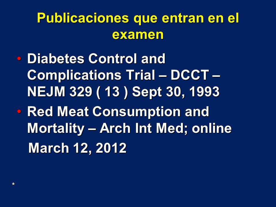Publicaciones que entran en el examen Diabetes Control and Complications Trial – DCCT – NEJM 329 ( 13 ) Sept 30, 1993Diabetes Control and Complication