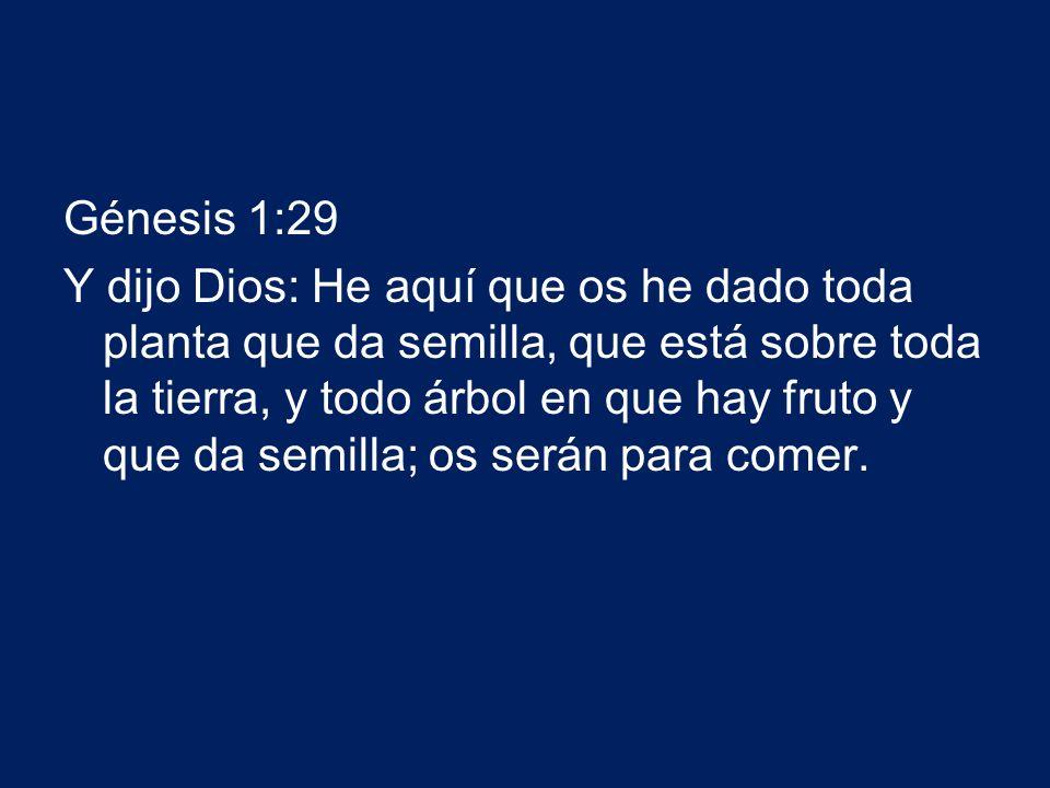 Génesis 1:29 Y dijo Dios: He aquí que os he dado toda planta que da semilla, que está sobre toda la tierra, y todo árbol en que hay fruto y que da sem