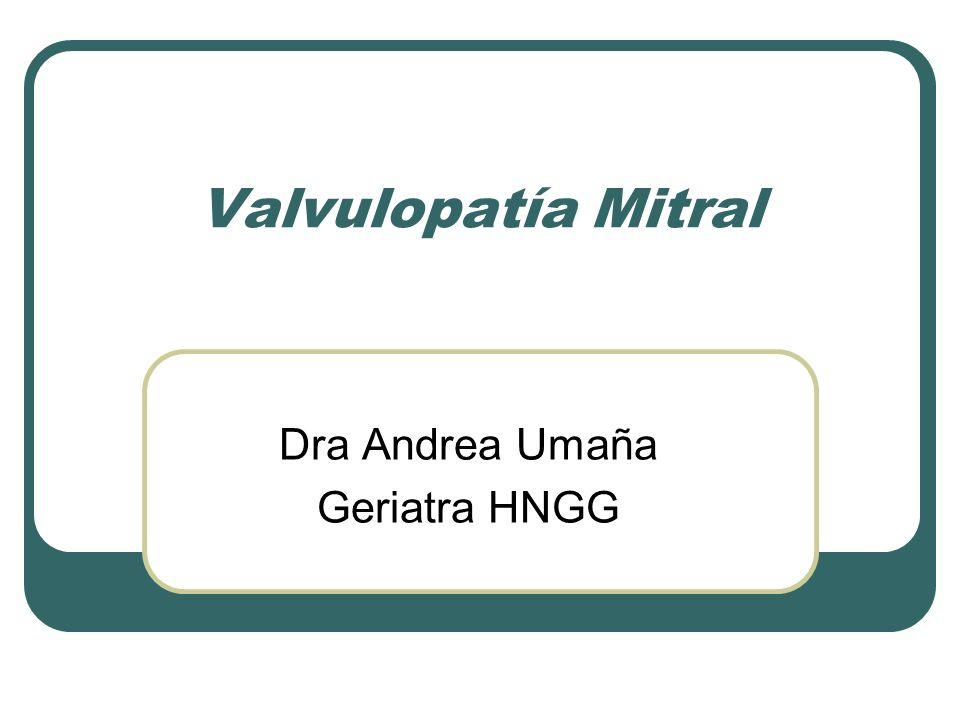 Valvulopatía Mitral Dra Andrea Umaña Geriatra HNGG