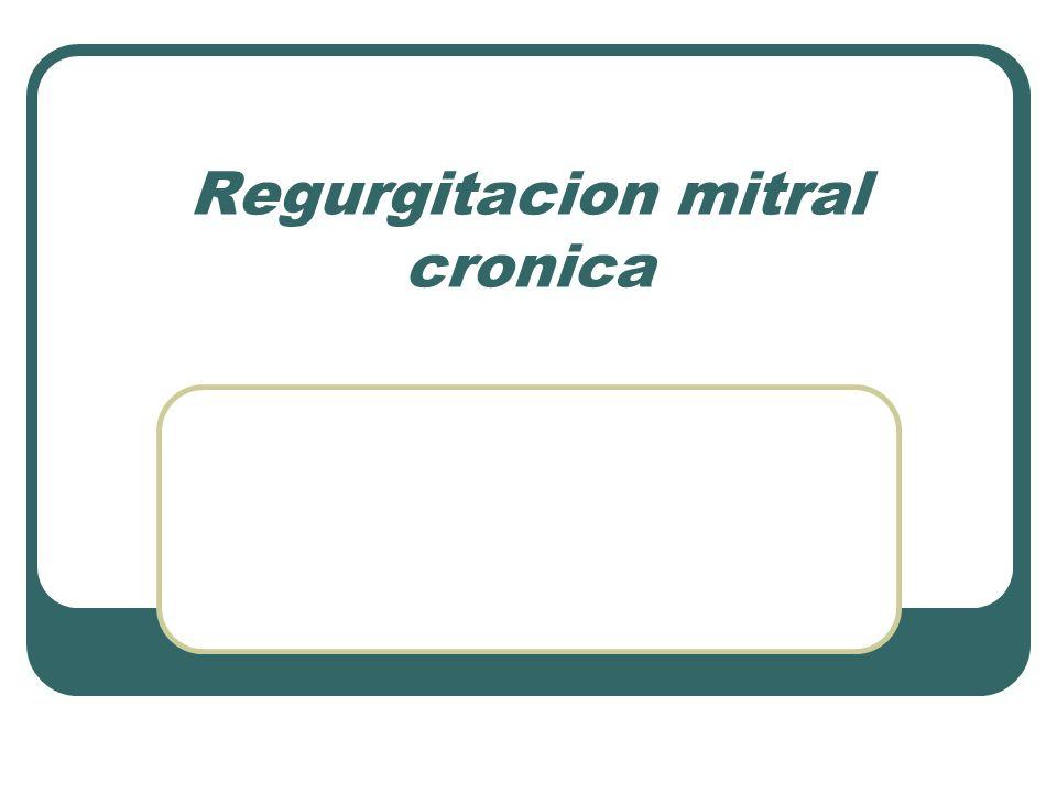 Regurgitacion mitral cronica